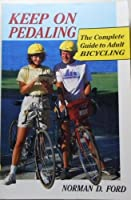Keep on Pedaling: The Complete Guide to Adult Bicycling 0881501549 Book Cover