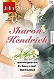 Julia Bestseller - Sharon Kendrick 1: Jetzt wird geheiratet! / Ein Traum in Weiss / Das Brautkleid (JULIA FESTIVAL 103)