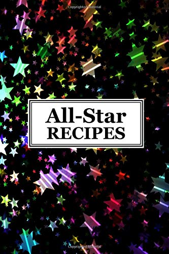 All-Star Recipes: Blank Recipe Cookbook (6 x 9 Inches) - Quickly and...