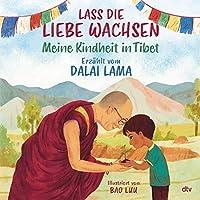 Lass die Liebe wachsen - Meine Kindheit in Tibet: Liebevoll illustriertes Bilderbuch zum Thema Freundlichkeit ab 5