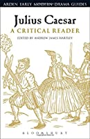 Julius Caesar: A Critical Reader (Arden Early Modern Drama Guides) by Unknown(2016-10-20)