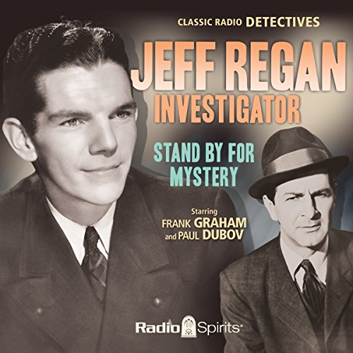 Jeff Regan, Investigator: Stand by for Mystery                   By:                                                                                                                                 William Froug,                                                                                        William Fifield                               Narrated by:                                                                                                                                 Frank Graham,                                                                                        Paul Dubov,                                                                                        Frank Nelson,                   and others                 Length: 6 hrs and 4 mins     4 ratings     Overall 5.0