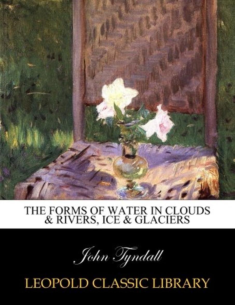 間接的塊隠The forms of water in clouds & rivers, ice & glaciers