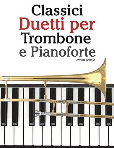 Classici Duetti per Trombone e Pianoforte: Facile Trombone! Con musiche di Bach, Strauss, Tchaikovsky e altri compositori