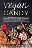 Vegan Candy: Gummy and Chocolate Recipes For A Plant-Based, Vegan, Or Vegetarian Diet. Delicious Vegan Treats For All Occasions, Including Birthdays, Easter, Halloween, Thanksgiving, and Christmas!
