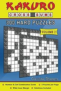 Kakuro Cross Sums – 300 Hard Puzzles Volume 2: 300 Hard Kakuro Cross Sums