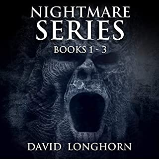Nightmare Series: Books 1 - 3     Nightmare Series Box Set, Volume 1. Supernatural Suspense with Scary & Horrifying Monsters              By:                                                                                                                                 David Longhorn                               Narrated by:                                                                                                                                 Thom Bowers                      Length: 20 hrs and 32 mins     134 ratings     Overall 4.0