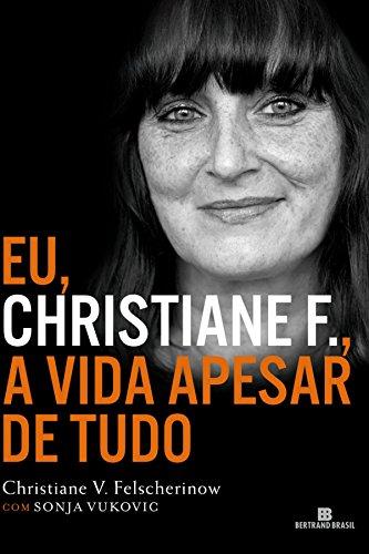 Eu, Christiane F.: A vida apesar de tudo (Portuguese Edition)