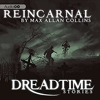 Reincarnal     Fangoria's 'Dreadtime Stories' Series              By:                                                                                                                                 Max Allan Collins                               Narrated by:                                                                                                                                 Malcolm McDowell                      Length: 42 mins     13 ratings     Overall 4.1