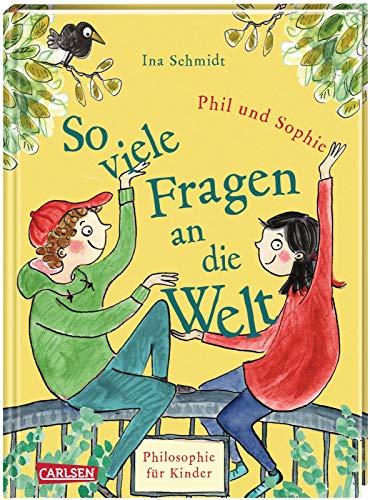 So viele Fragen an die Welt: Philosophie für Kinder - neue Geschichten von Phil und Sophie
