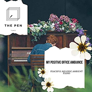 My Positive Office Ambiance - Peaceful Melodic Ambient Piano