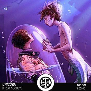 Unicorn - If I Say GoodBye