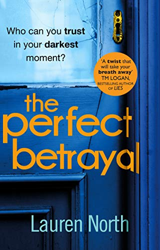 The Perfect Betrayal: The addictive thriller that will leave you reeling by [Lauren North]