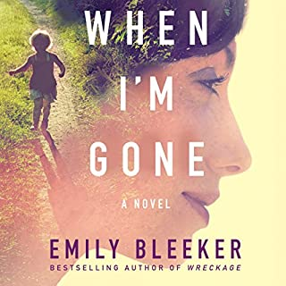 When I'm Gone     A Novel              Written by:                                                                                                                                 Emily Bleeker                               Narrated by:                                                                                                                                 Dan John Miller                      Length: 9 hrs and 58 mins     44 ratings     Overall 4.1