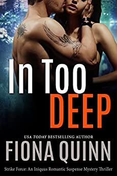 In Too Deep (Strike Force Book 1) by [Fiona Quinn]
