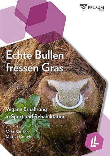Echte Bullen fressen Gras: Vegane Ernährung in Sport und Rehabilitation