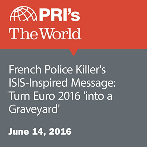 French Police Killer's ISIS-Inspired Message: Turn Euro 2016 'into a Graveyard' audiobook cover art
