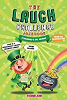 The Laugh Challenge Joke Book - St Patrick's Day Edition: A Fun and Interactive Joke Book for Boys and Girls: Ages 6, 7, 8, 9, 10, 11, and 12 Years Old - St Patrick's Day Gift For Kids