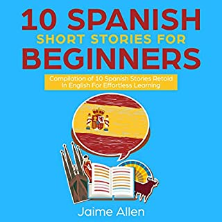 10 Spanish Short Stories for Beginners     Compilation of 10 Spanish Stories Retold in English for Effortless Learning              By:                                                                                                                                 Jaime Allen                               Narrated by:                                                                                                                                 Michael Dresbach                      Length: 5 hrs and 37 mins     20 ratings     Overall 5.0
