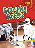 Everyday Robots (Lightning Bolt Books ® ― Robotics)