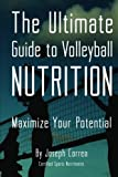 The Ultimate Guide to Volleyball Nutrition: Maximize Your Potential - Joseph Correa (Certified Sports Nutritionist)