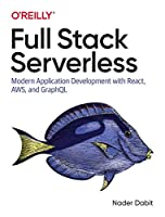 Full Stack Serverless: Modern Application Development with React, AWS, and GraphQL Front Cover
