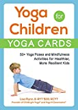 Yoga for Children--Yoga Cards: 50+ Yoga Poses and Mindfulness Activities for Healthier, More Resilient Kids