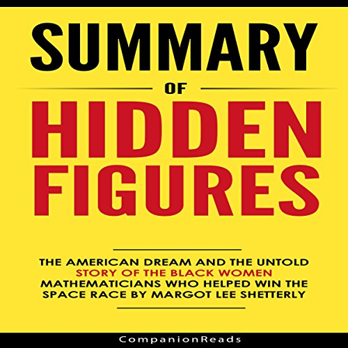 Summary of Hidden Figures by Margot Lee Shetterly                   By:                                                                                                                                 CompanionReads Summary                               Narrated by:                                                                                                                                 Leslie Dancey                      Length: 51 mins     2 ratings     Overall 3.0