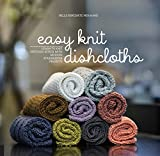 Easy Knit Dishcloths: Learn to Knit Stitch by Stitch with Modern Stashbuster Projects