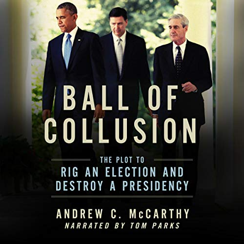 Ball of Collusion: The Plot to Rig an Election and Destroy a Presidency Audiobook By Andrew C. McCarthy cover art