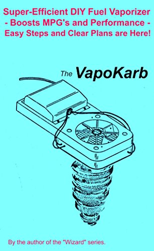 The VapoKarb: Boost MPG's and Power! Super-Efficient Fuel Vaporizer! (English Edition)
