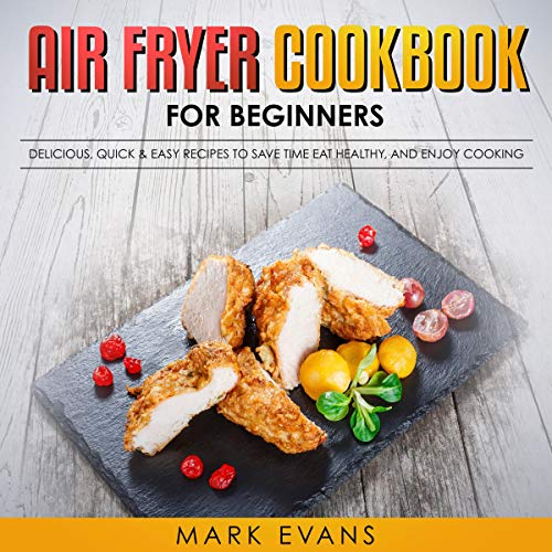 Air Fryer Cookbook for Beginners     Delicious, Quick, & Easy Recipes to Save Time, Eat Healthy, and Enjoy Cooking              By:                                                                                                                                 Mark Evans                               Narrated by:                                                                                                                                 Eddie Leonard Jr.                      Length: 2 hrs and 33 mins     Not rated yet     Overall 0.0