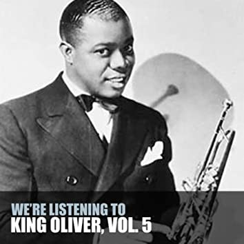 We're Listening To King Oliver, Vol. 5