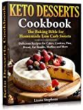 Keto Desserts Cookbook: The Baking Bible for Homemade Low Carb Sweets (Keto Sweets Book 2)