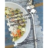 """Soupes de printemps avec Soupeasy (c) de Kenwood (c): recettes extraites et inédites du blog """"A Prendre Sans Faim"""" Tome I"""