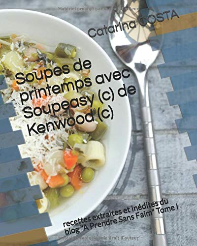 Soupes de printemps avec Soupeasy (c) de Kenwood (c): recettes extraites et inédites du blog 'A Prendre Sans Faim' Tome I