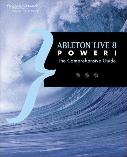 Ableton Live 8 Power!: The Comprehensive Guide