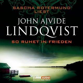 So ruhet in Frieden                   Autor:                                                                                                                                 John Ajvide Lindqvist                               Sprecher:                                                                                                                                 Sascha Rotermund                      Spieldauer: 7 Std. und 25 Min.     111 Bewertungen     Gesamt 3,3