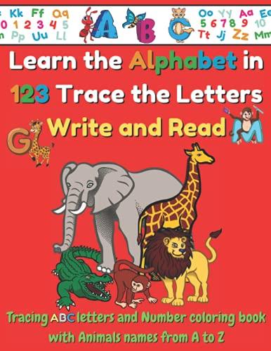 Aprender el alfabeto en 123 Rastrear las letras Escribir y leer: Rastrear letras y números ABC libro para colorear con nombres de animales de la A a la Z