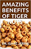 AMAZING BENEFITS OF TIGER NUTS: The Simplified Guide To Natural Blood Pressure Balance,Sperm Boost, And Weight Loss Including Recipes (English Edition)