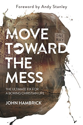 Move Toward the Mess: The Ultimate Fix for a Boring Christian Life (Hambrick John)