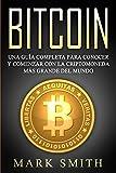 Bitcoin: Una Guía Completa para Conocer y Comenzar con la Criptomoneda más Grande del Mundo (Libro en Español/Bitcoin Book Spanish Version) (2) (Criptomonedas)