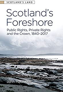 Scotland's Foreshore: Public Rights, Private Rights and the Crown 1840 - 2017