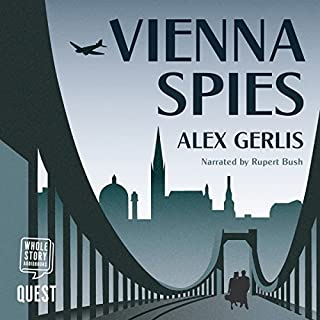 Vienna Spies                   By:                                                                                                                                 Alex Gerlis                               Narrated by:                                                                                                                                 Rupert Bush                      Length: 11 hrs and 53 mins     69 ratings     Overall 4.1
