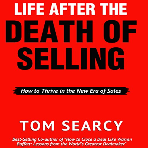 Life After the Death of Selling: How to Thrive in the New Era of Sales audiobook cover art