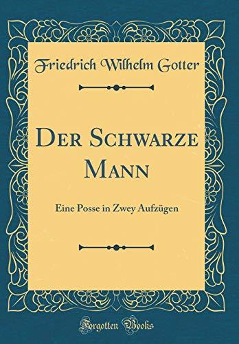 Der Schwarze Mann: Eine Posse in Zwey Aufzügen (Classic Reprint)