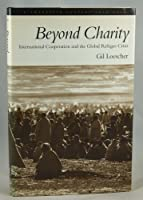 Beyond Charity: International Cooperation and the Global Refugee Crisis (A Twentieth Century Fund Book)