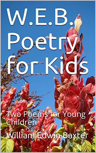 W.E.B. Poetry for Kids: Two Poems for Young Children (Children's Tall Tales and Poems Book 1) (English Edition)