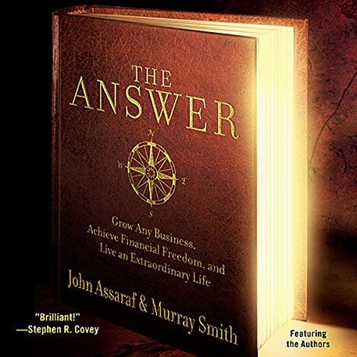 The Answer     Grow Any Business, Achieve Financial Freedom, and Live an Extraordinary Life              By:                                                                                                                                 John Assaraf,                                                                                        Murray Smith                               Narrated by:                                                                                                                                 John Assaraf,                                                                                        Murray Smith                      Length: 6 hrs and 2 mins     505 ratings     Overall 4.4