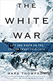 The White War: Life and Death on the Italian Front 1915-1919